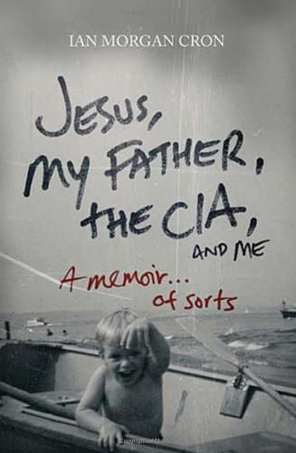 Book Review: Jesus, My Father, The CIA, and Me by Ian Morgan Cron