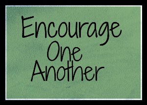 Encourage one another?